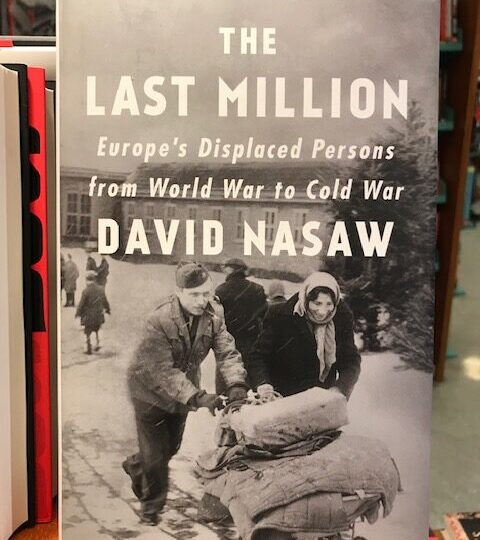 The Last Million. Europe´s Displaced Persons from World War to Cold War, av David Nasaw