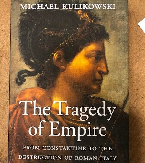 The Tragedy of Empire. From Constantine to the Destruction of Roman Italy, av Michael Kulikowski