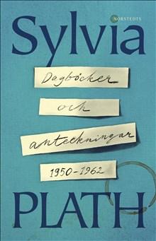 Dagböcker och anteckningar, av Sylvia Plath