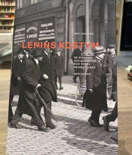 Lenins kostym. De svenska socialisterna och ryska revolutionen, av Per Leander