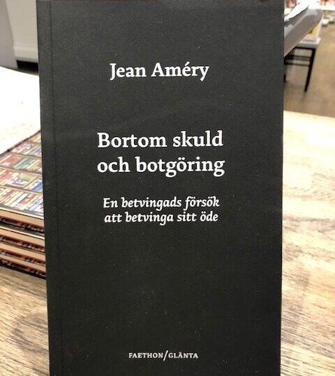Jean Améry: Bortom skuld och botgöring. En betvingads försök att betvinga sitt öde