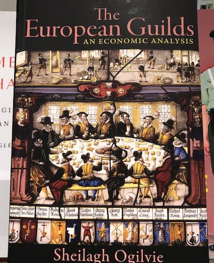 Sheilagh Ogilive: The European Guilds. An Economic Analysis